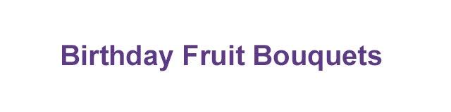 Birthday Fruit Arrangements